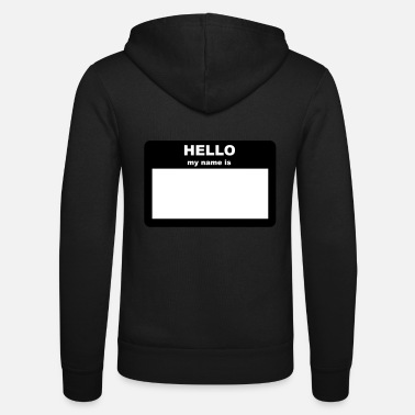 Hello My Name Is Name tag - HELLO my name is - Unisex Zip Hoodie
