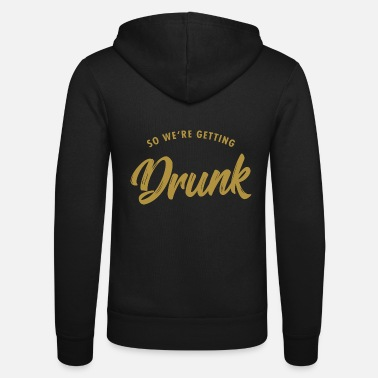 Party Bachelorette party - we're getting drunk - Unisex Kapuzenjacke