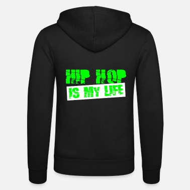Hip Hop hip hop is my life - Unisex Zip Hoodie