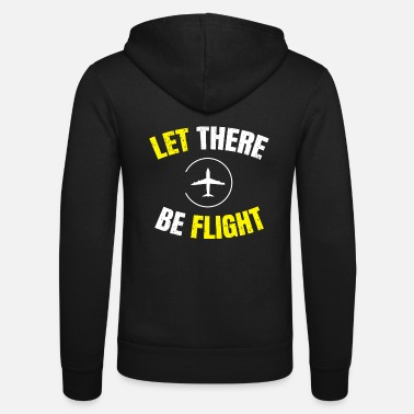 Aeroplane Let There Be Flight AeroPlane Funny - Unisex Zip Hoodie