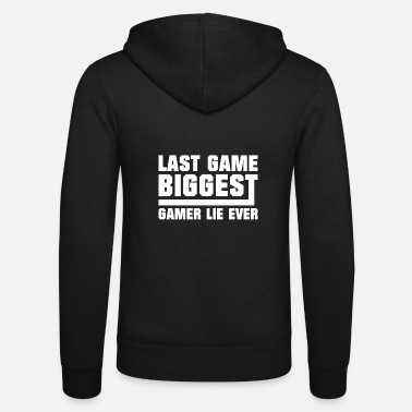 Video Last Game Biggest Gamer Lie Ever - Gaming - Unisex Zip Hoodie