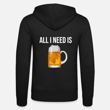 All I Need Is Beer I love beer I love Beer - Unisex Zip Hoodie