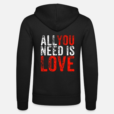 All You Need Is Love All You Need Is Love - Unisex Zip Hoodie