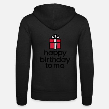 Happy Birthday Happy birthday to me - Unisex zip hoodie