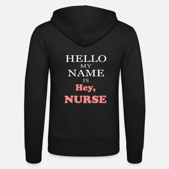 Nurse Top Hoodies & Sweatshirts - Nurse - Hello my name is hey, Nurse - Unisex Zip Hoodie black