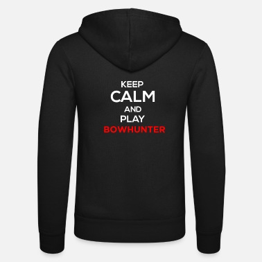 Bowhunter Keep Calm And Play Bowhunter - Unisex Zip Hoodie