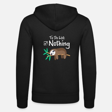 Irony To do list Nothing Sloth Lazy Gift - Unisex Zip Hoodie