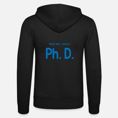 Doctor Trust me i have a phd student gift - Unisex Zip Hoodie