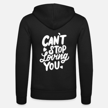 Lovely Love saying, Love, Cant Stop loving you - Unisex Zip Hoodie