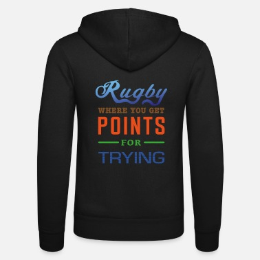 Rugby, where you get points for trying - Unisex Zip Hoodie