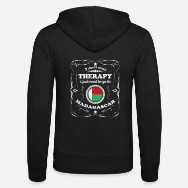 DON T NEED THERAPY WANT GO MADAGASCAR - Unisex Zip Hoodie