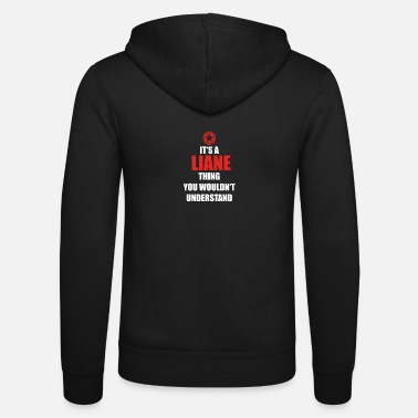 Liane Gift it sa thing birthday understand LIANE - Unisex Zip Hoodie