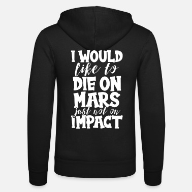 Phone Mars Traveler Gift Like To Die on Mars Not on - Unisex Zip Hoodie