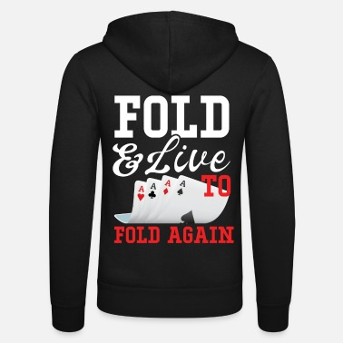 Poker Fold And Live To Fold Again - Unisex Zip Hoodie
