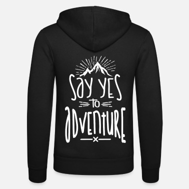 Adventure Say Yes To Adventure - Unisex Zip Hoodie