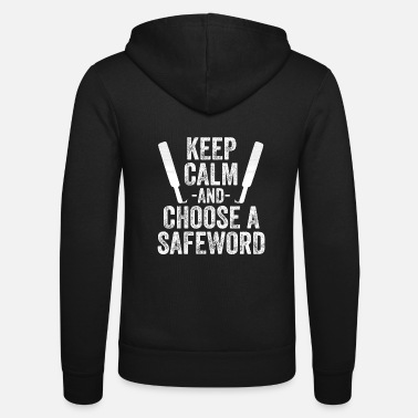 Fetish Keep Calm And Choose A Safeword - Unisex Hooded Jacket by Bella + Canvas