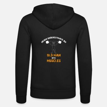 Body Never underestimate at Old man with Muscles - Unisex Zip Hoodie