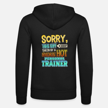 Personal Trainer This Guy Is Taken By A Personal Trainer - Unisex Hooded Jacket by Bella + Canvas