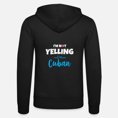 Im Not Yelling Im Cuban I'm Not Yelling I'm Cuban - Unisex Zip Hoodie
