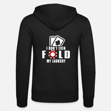 Laundry I don't even fold my laundry poker Tshirt - Unisex Zip Hoodie