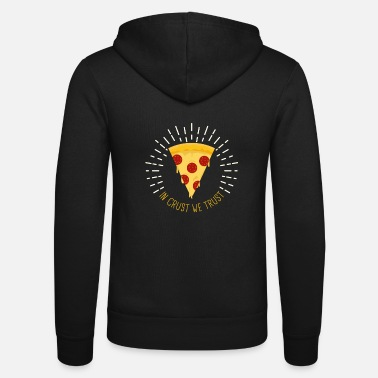 Nice In Crust We Trust Funny Pizza Food Lover - Unisex Zip Hoodie