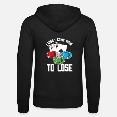 Poker I didnt come here to lose | Poker | Gambling - Unisex Kapuzenjacke
