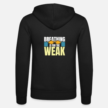 Breathing Is For The Weak Aquatics Swimming Sport - Unisex Zip Hoodie