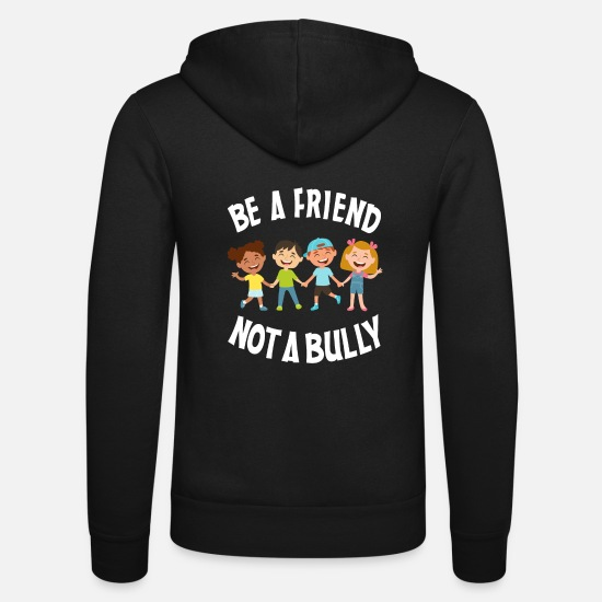 Love Hoodies & Sweatshirts - Be A Friend Not A Bully Anti-Bullying Gifts - Unisex Zip Hoodie black