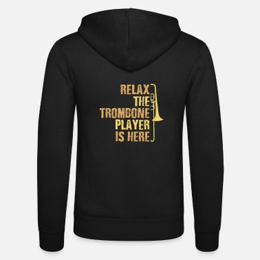 Relax the Trombone Player Is Here Gift Trombone - Unisex Kapuzenjacke