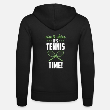 rise and shine its tennis time - tennis shirt - Unisex Zip Hoodie