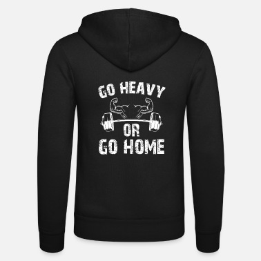 Power Lifting Go heavy or go home - Unisex Zip Hoodie