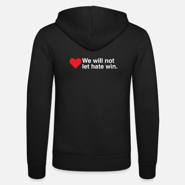Let We will not let hate win - Unisex Zip Hoodie