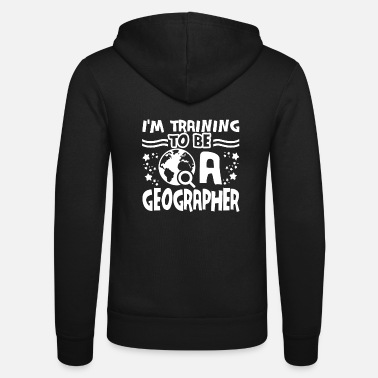 Geographic Geographer Training To Be A Geographer - Unisex Zip Hoodie