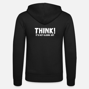Illegal Think it's not illegal yet funny - Unisex Zip Hoodie