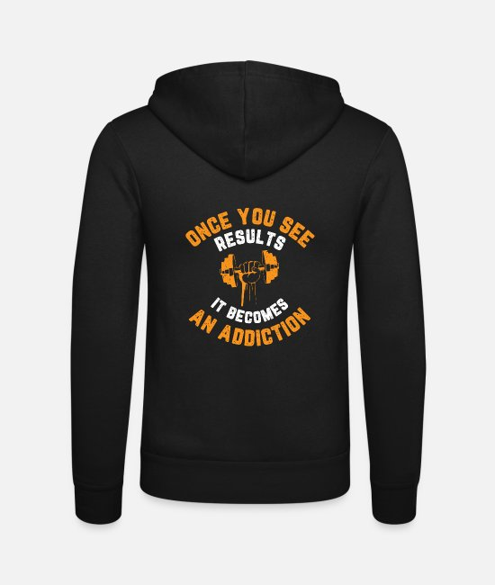 Body Builder Hoodies & Sweatshirts - Once you see results, it becomes an addiction - Unisex Zip Hoodie black