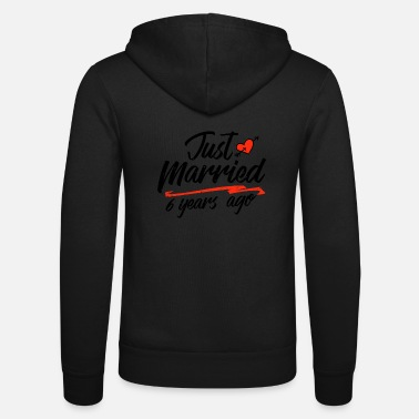 Marry Just Married 6 Year Ago Funny Wedding Anniversary - Unisex Zip Hoodie