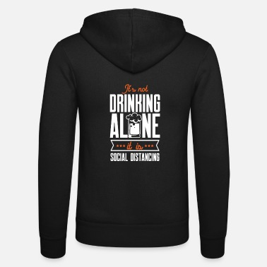 Drinking Social Distancing Shirt for Him - It's Not - Unisex Zip Hoodie