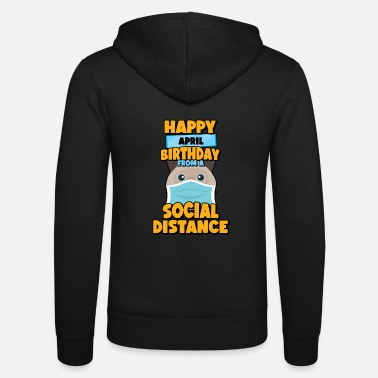 Sociale Social Distancing Gift Happy April Birthday From - Unisex zip hoodie