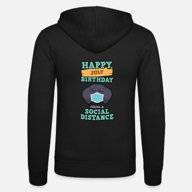 Quotes Social Distancing Gift Happy July Birthday From A - Unisex Zip Hoodie