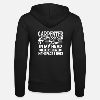 Love Carpenter I May Look Calm - Unisex Zip Hoodie
