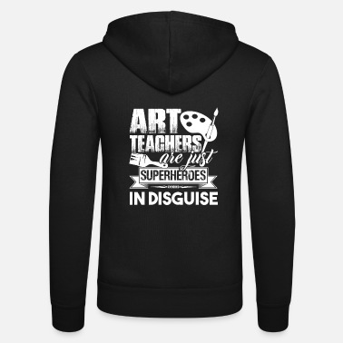 Art Teacher Art Teachers Are Superheroes - Unisex Zip Hoodie