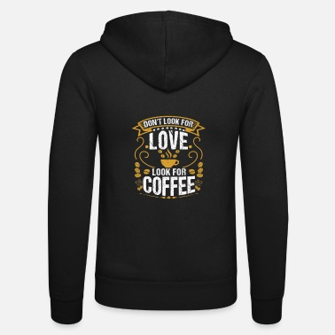 Don't Look For Love Look For Coffee Funny coffee - Unisex Kapuzenjacke