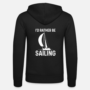 Sailing Gift for sailors - Rather be Sailing - Unisex Zip Hoodie
