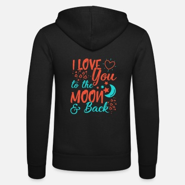 I Love I Love You To The Moon and back - Unisex Zip Hoodie
