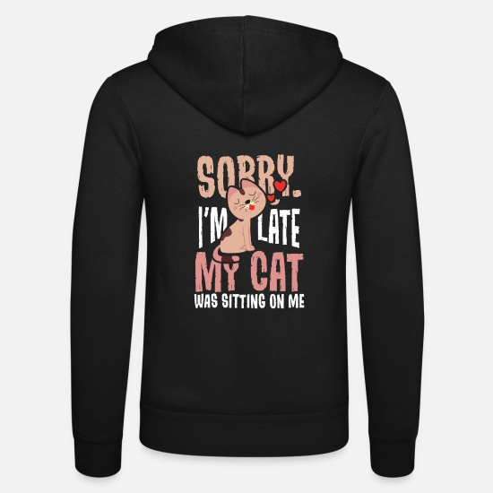 Funny Hoodies & Sweatshirts - Sorry, I'm too late: my cat was sitting on me .... - Unisex Zip Hoodie black