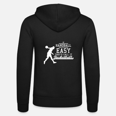 Easy If handball what easy they'd call it basketball - Unisex Zip Hoodie