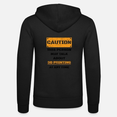 3d CAUTION GIFT HOBBY SPEAK LOVE 3d printing - Unisex Zip Hoodie