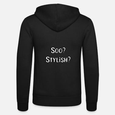 Stylish Soo? Stylish? - Unisex Kapuzenjacke