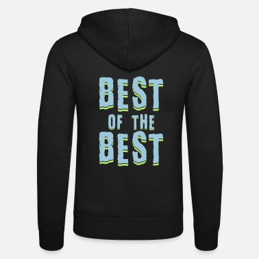 Best Of Best of the best - Unisex Zip Hoodie
