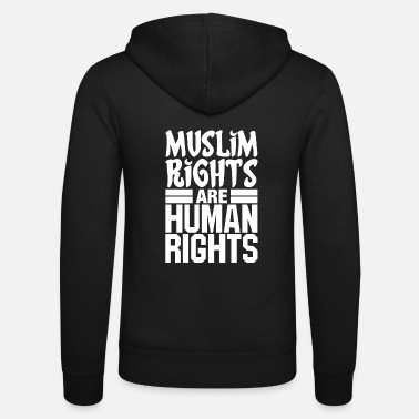 Human Rights Muslim Rights Are Human Rights - Unisex Zip Hoodie